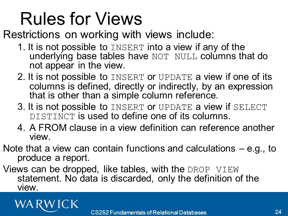 CS252 Fundamentals of Relational Databases 24 Rules for Views Restrictions on working with views include: 1.