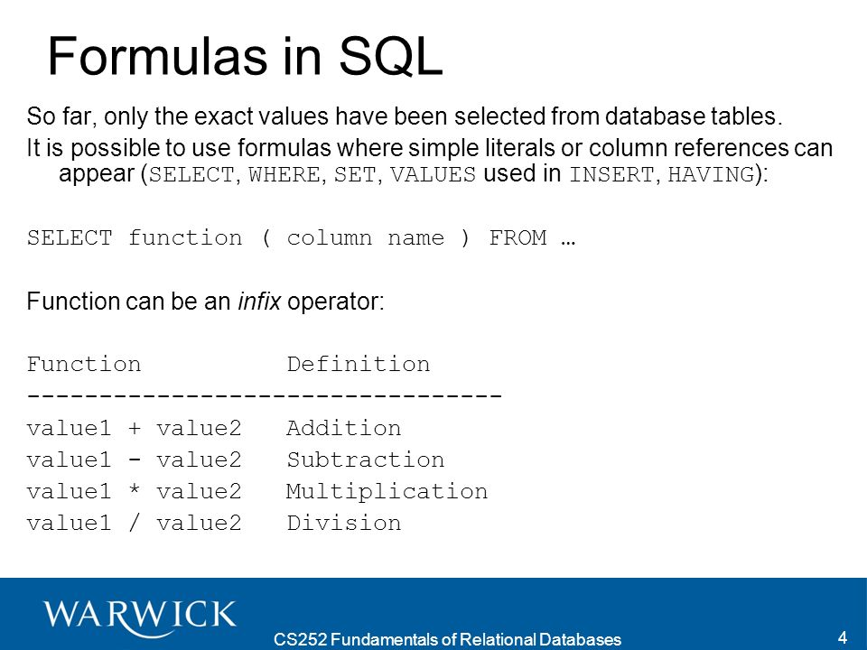 CS252 Fundamentals of Relational Databases 4 Formulas in SQL So far, only the exact values have been selected from database tables.