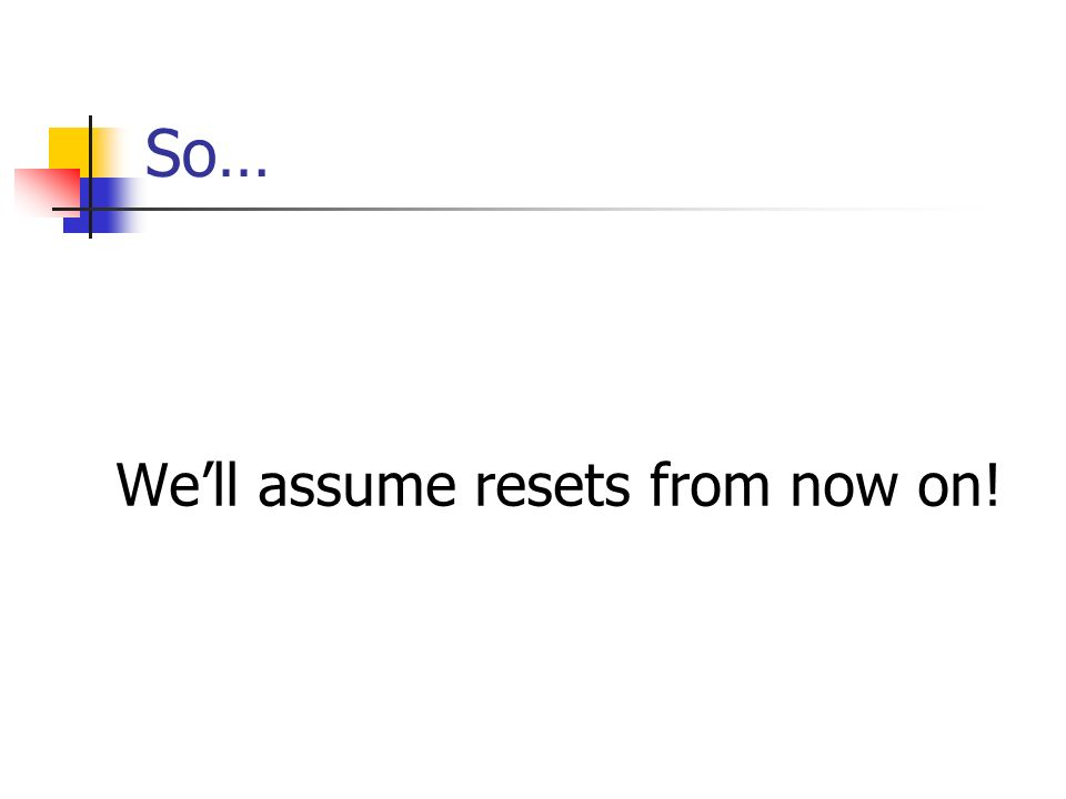 So… Well assume resets from now on!