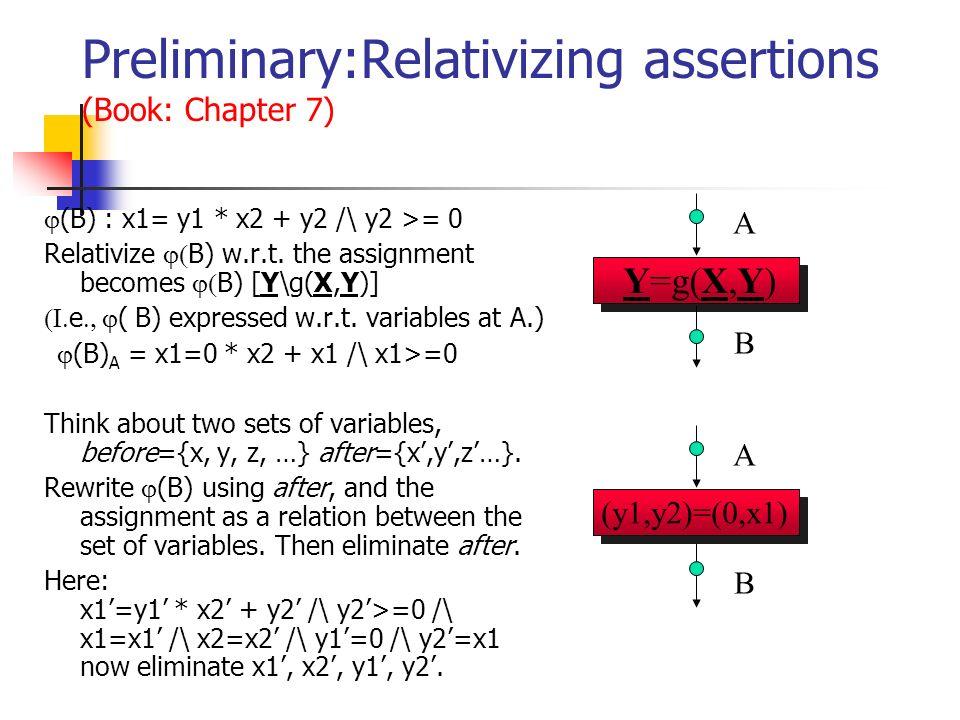 Preliminary:Relativizing assertions (Book: Chapter 7) (B) : x1= y1 * x2 + y2 /\ y2 >= 0 Relativize B) w.r.t. the assignment becomes B) [Y\g(X,Y)] e (