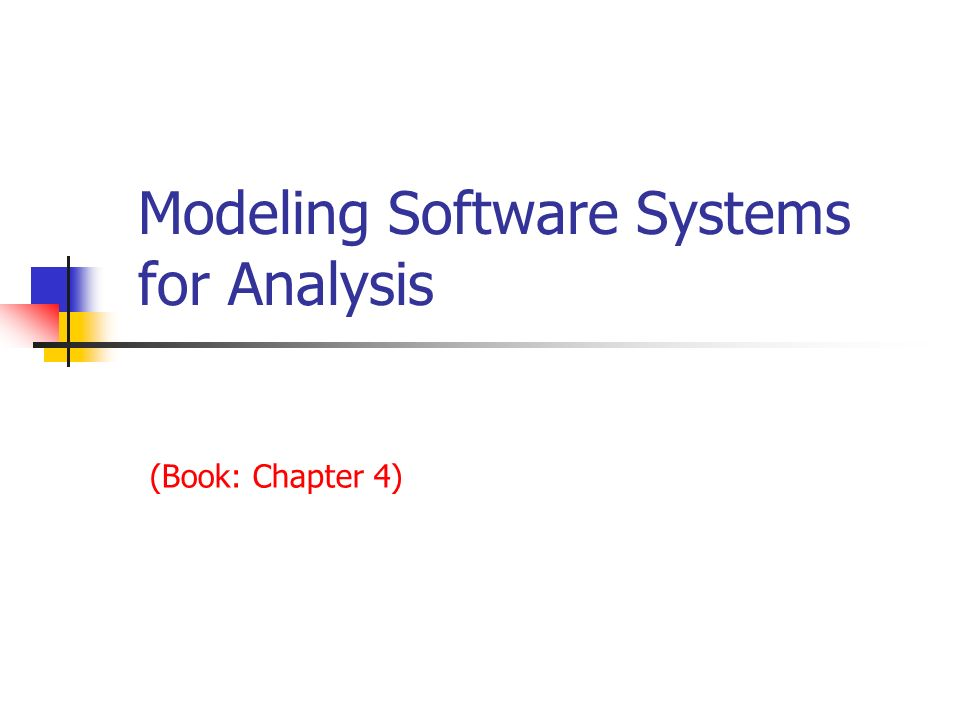 Modeling Software Systems for Analysis (Book: Chapter 4)