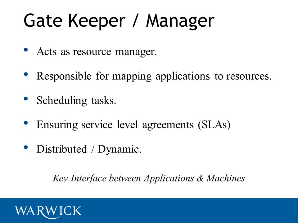 Key Interface between Applications & Machines Gate Keeper / Manager Acts as resource manager.