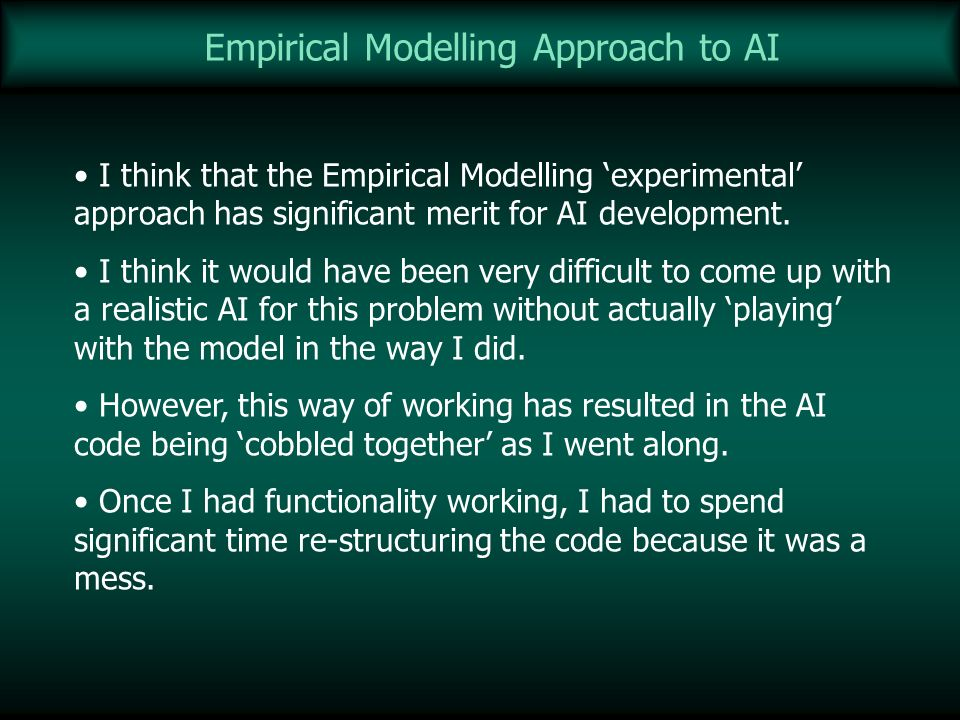 Empirical Modelling Approach to AI I think that the Empirical Modelling experimental approach has significant merit for AI development. I think it wou