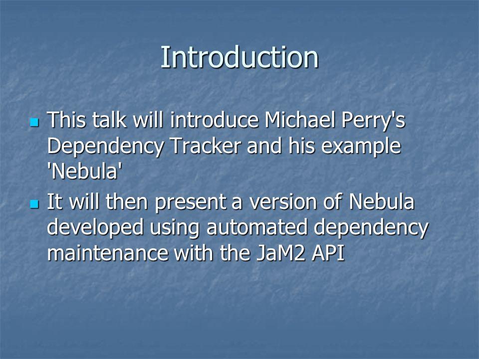 Summary Nebula - Network Design Tool Nebula - Network Design Tool Reimplemented using JaM2 Reimplemented using JaM2 Definitive Script instead of Object Model Definitive Script instead of Object Model