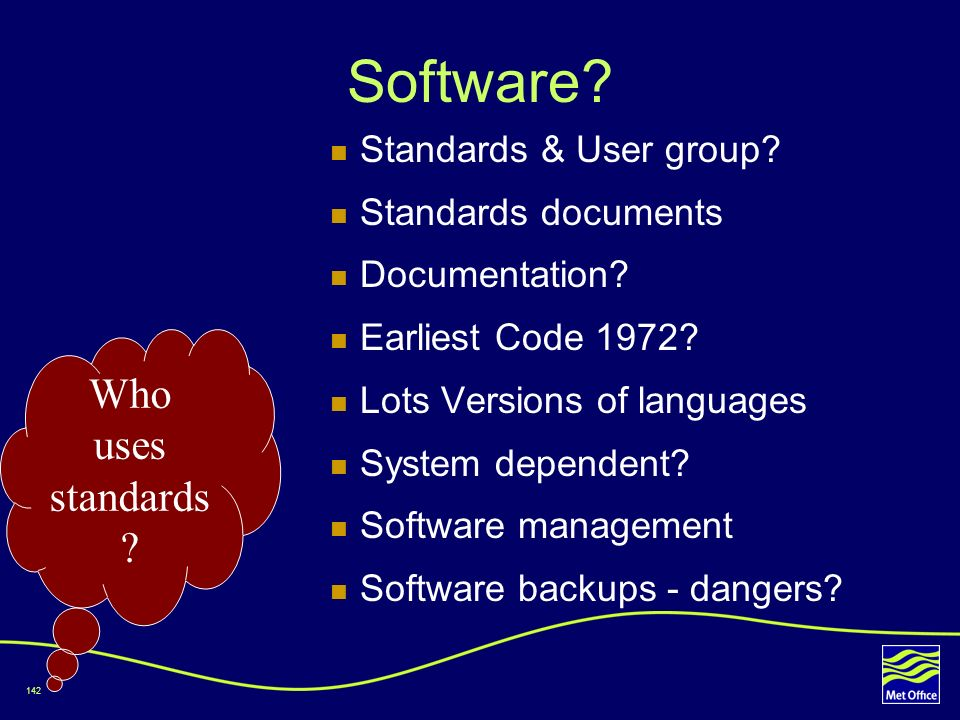 142 Software? Standards & User group? Standards documents Documentation? Earliest Code 1972? Lots Versions of languages System dependent? Software man