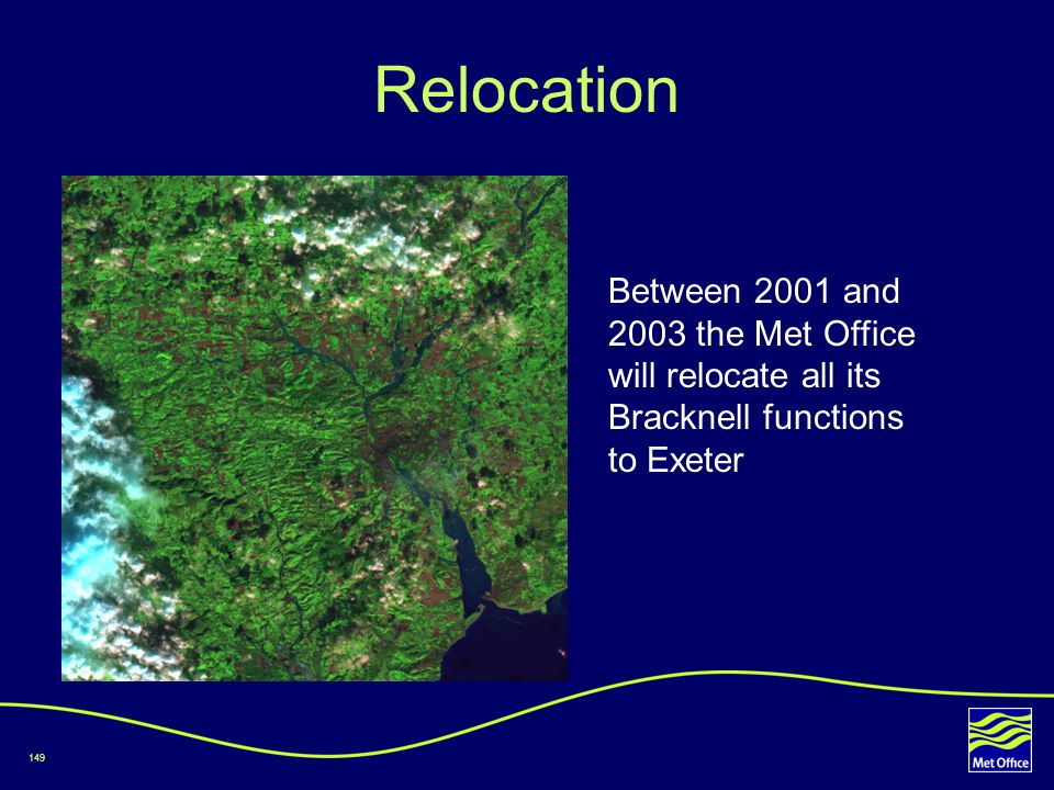 149 Relocation Between 2001 and 2003 the Met Office will relocate all its Bracknell functions to Exeter