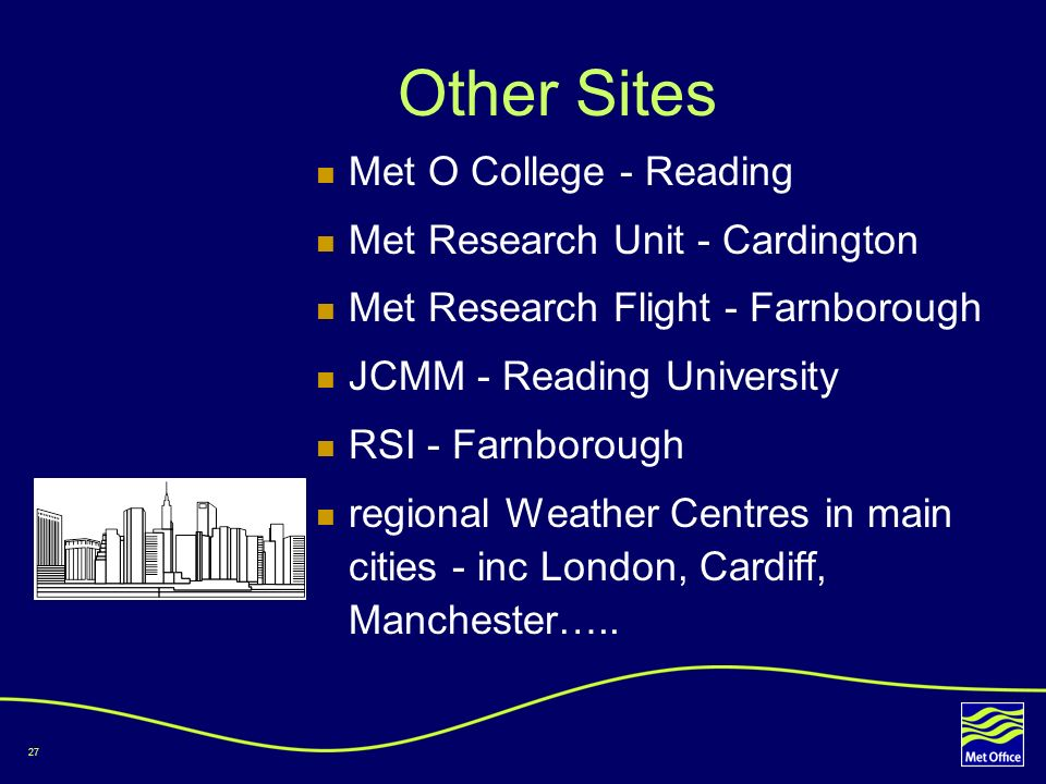 27 Other Sites Met O College - Reading Met Research Unit - Cardington Met Research Flight - Farnborough JCMM - Reading University RSI - Farnborough re