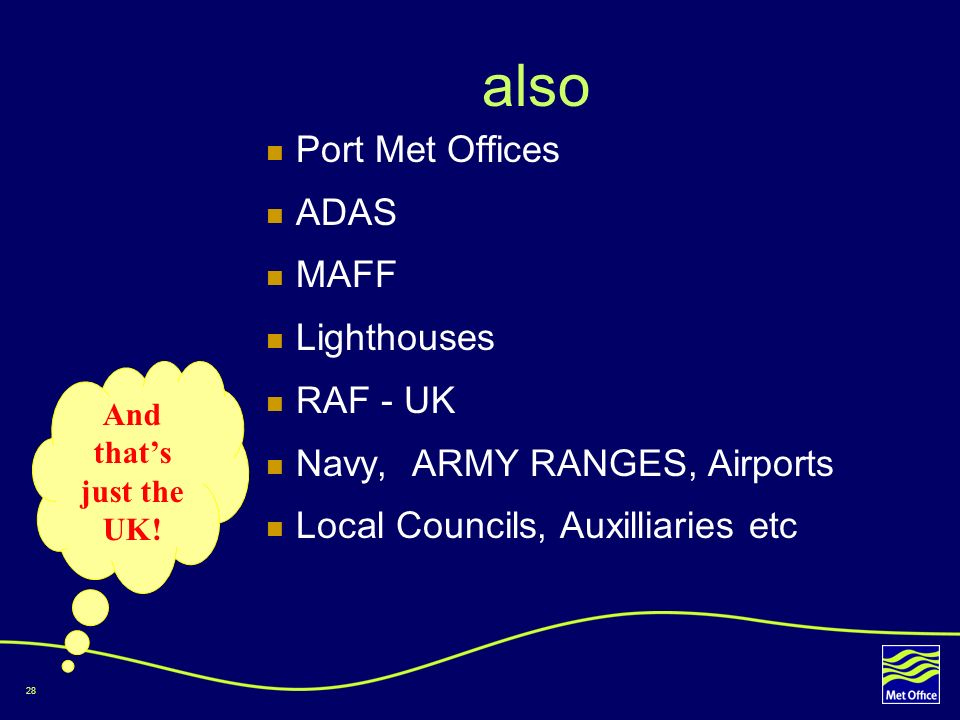 28 also Port Met Offices ADAS MAFF Lighthouses RAF - UK Navy, ARMY RANGES, Airports Local Councils, Auxilliaries etc And thats just the UK!