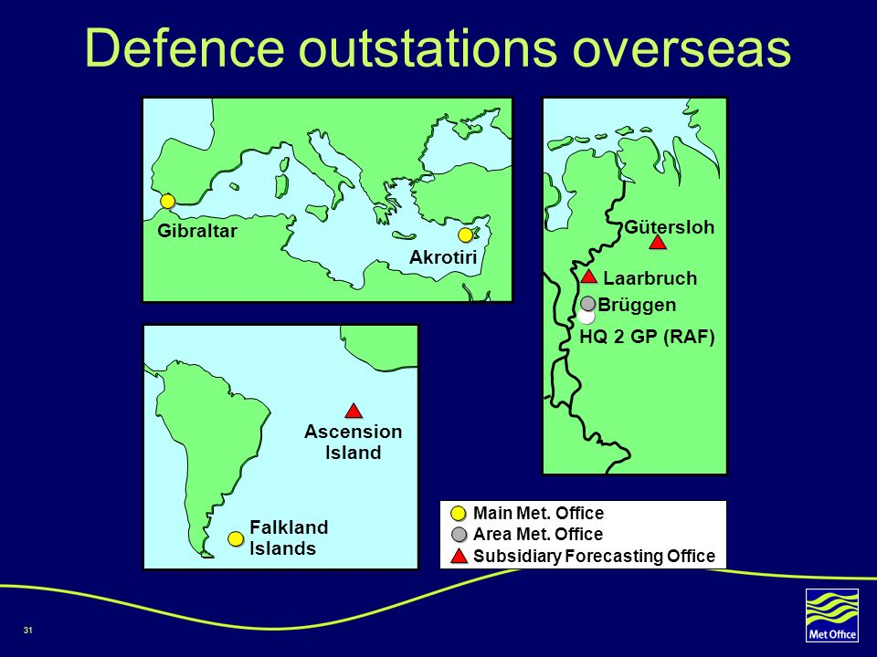 31 Defence outstations overseas Main Met. Office Area Met. Office Subsidiary Forecasting Office Germany Gütersloh Laarbruch Brüggen HQ 2 GP (RAF) Asce