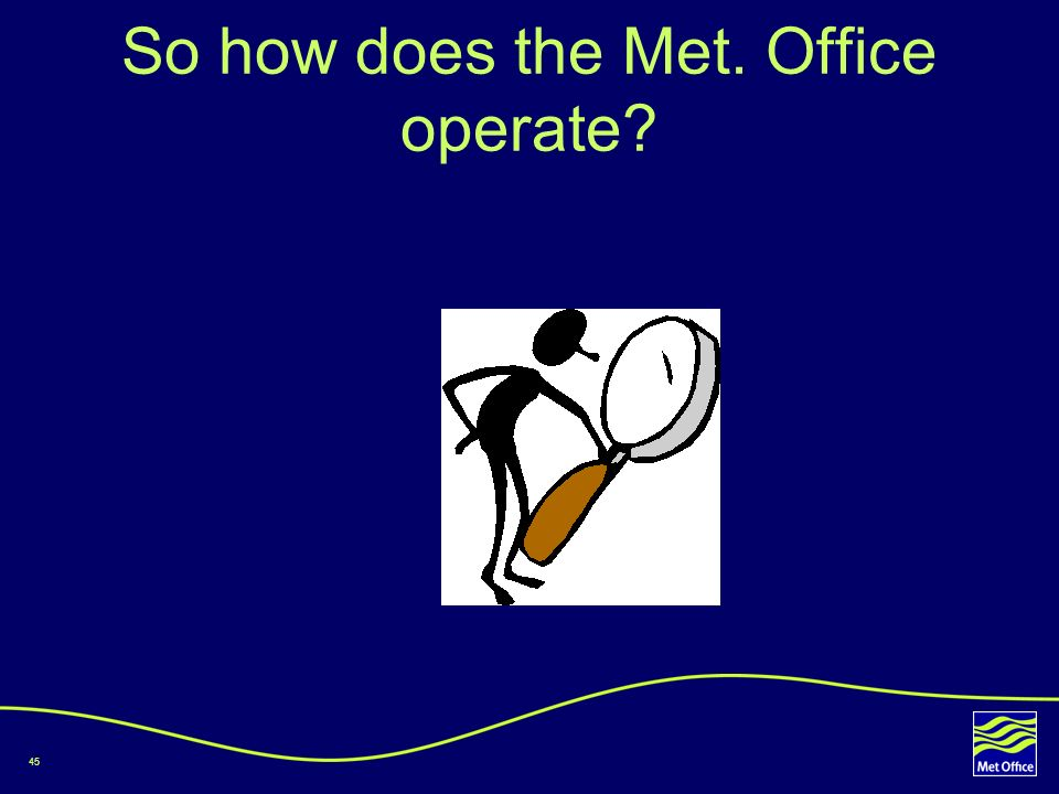 45 So how does the Met. Office operate?