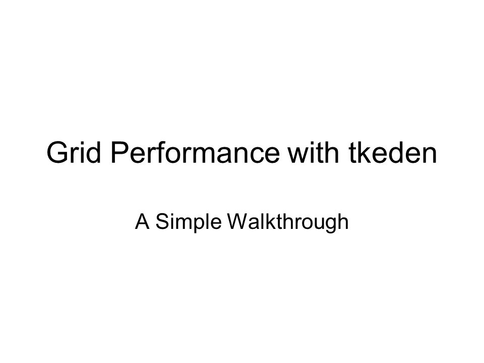 Grid Performance with tkeden A Simple Walkthrough