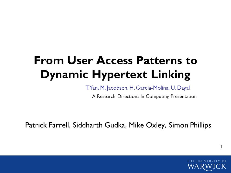 22 References Authors Work –Yan, T., Jacobsen, M., Garcia-Molina, H., Dayal, U., From User Access Patterns to Dynamic Hypertext Linking, In: Fifth International World Wide Web Conference, 1996 (Paris, France) –Paepcke, A., Garcia-Molina, H., Rodriquez, G.