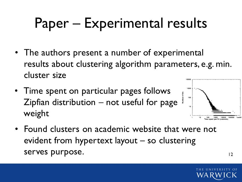 12 Paper – Experimental results Time spent on particular pages follows Zipfian distribution – not useful for page weight The authors present a number