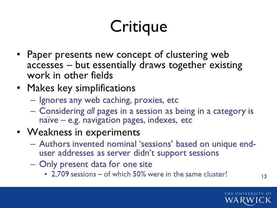 13 Critique Paper presents new concept of clustering web accesses – but essentially draws together existing work in other fields Makes key simplificat