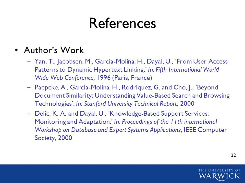 22 References Authors Work –Yan, T., Jacobsen, M., Garcia-Molina, H., Dayal, U., From User Access Patterns to Dynamic Hypertext Linking, In: Fifth Int