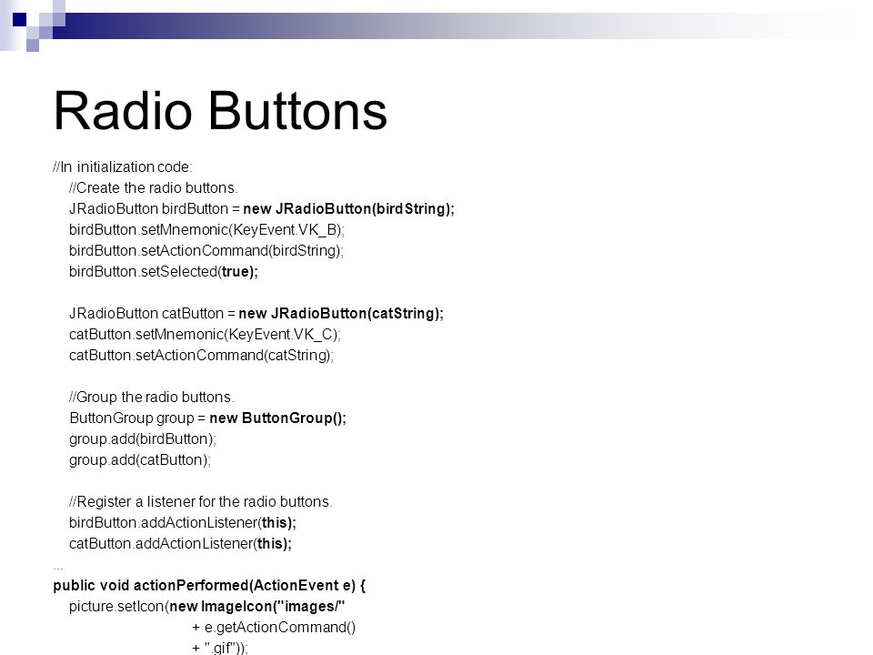 //In initialization code: //Create the radio buttons.