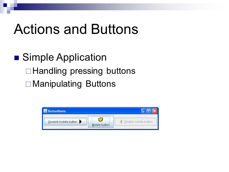 Actions and Buttons Simple Application Handling pressing buttons Manipulating Buttons