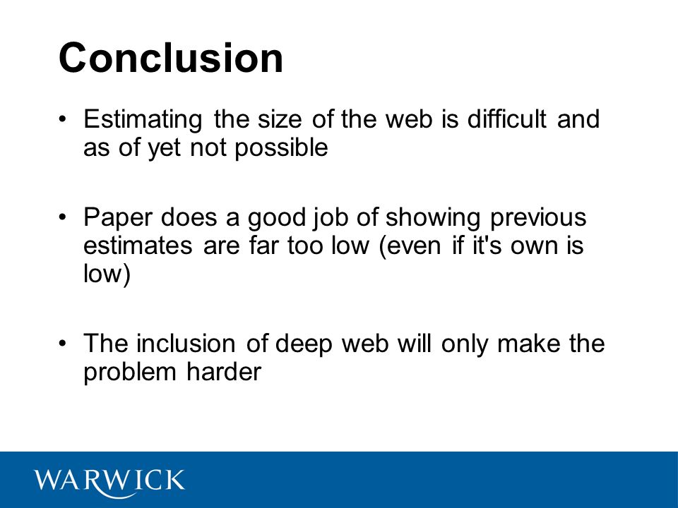 Conclusion Estimating the size of the web is difficult and as of yet not possible Paper does a good job of showing previous estimates are far too low