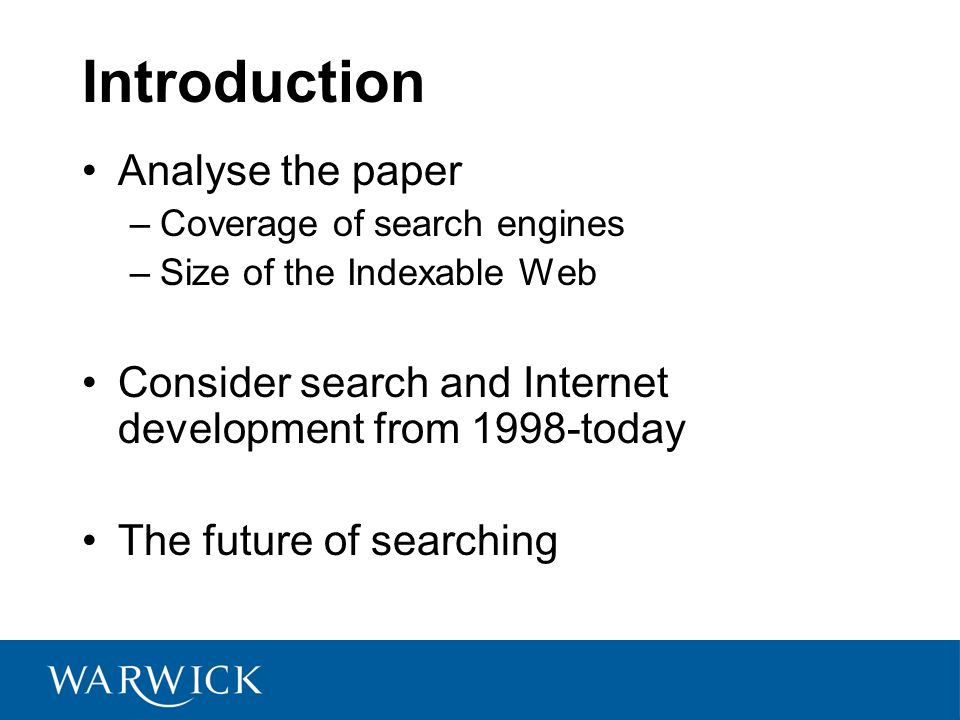 Introduction Analyse the paper –Coverage of search engines –Size of the Indexable Web Consider search and Internet development from 1998-today The fut