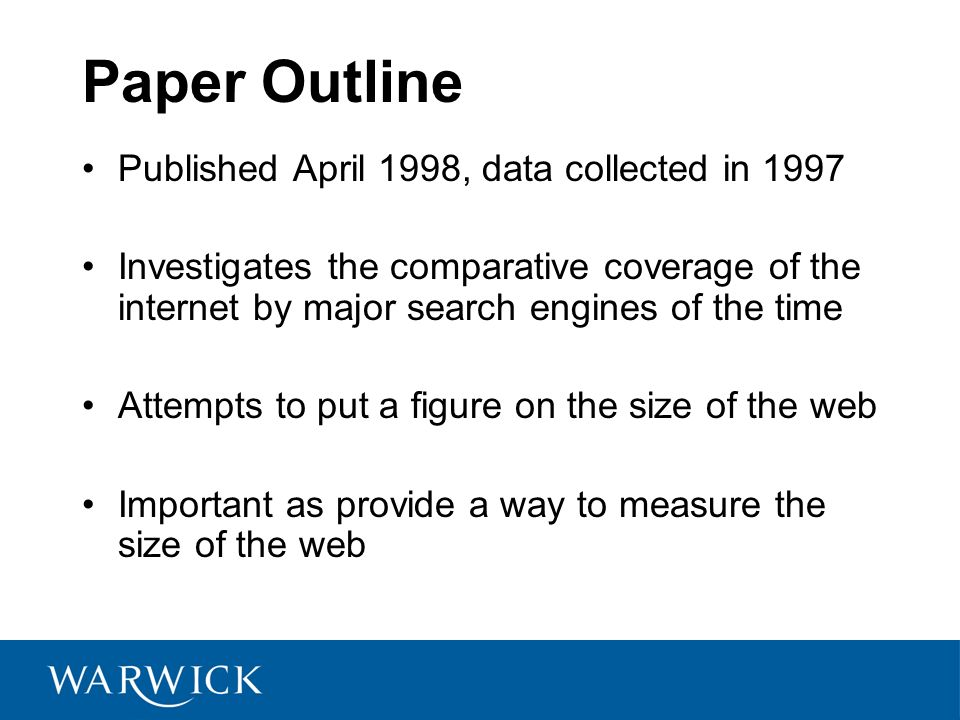Paper Outline Published April 1998, data collected in 1997 Investigates the comparative coverage of the internet by major search engines of the time A