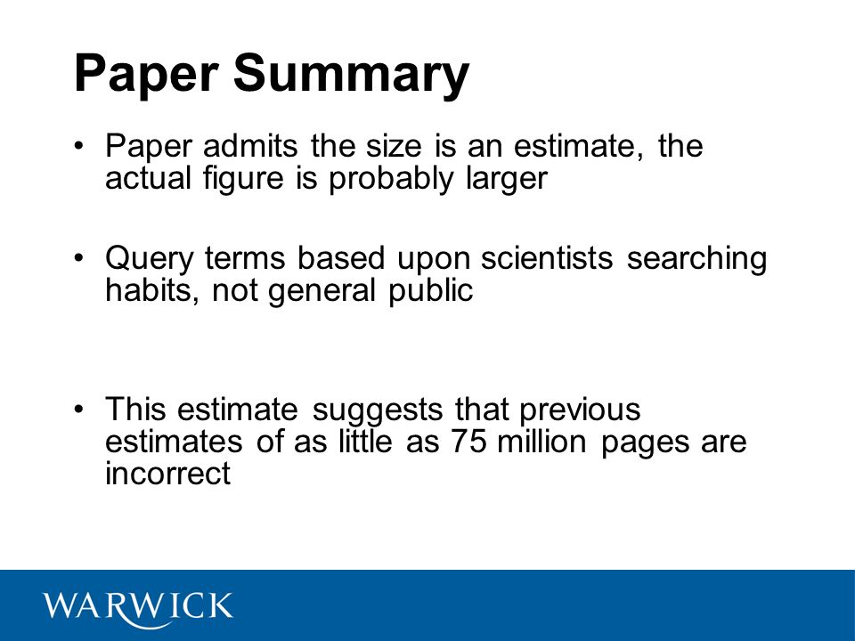 Paper Summary Paper admits the size is an estimate, the actual figure is probably larger Query terms based upon scientists searching habits, not gener