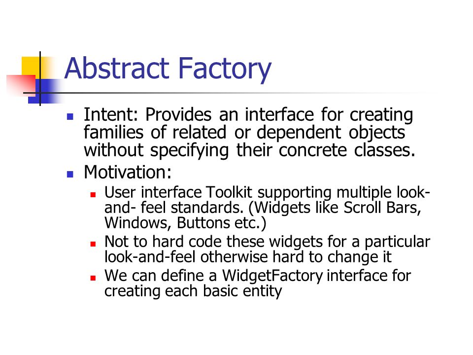 Abstract Factory Intent: Provides an interface for creating families of related or dependent objects without specifying their concrete classes.
