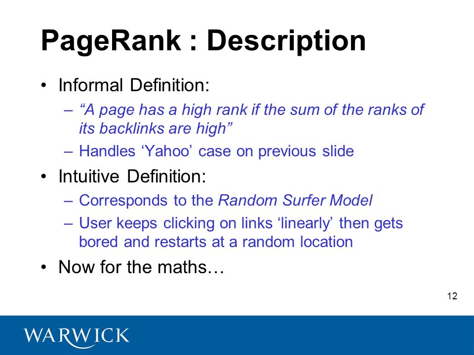 12 PageRank : Description Informal Definition: –A page has a high rank if the sum of the ranks of its backlinks are high –Handles Yahoo case on previo