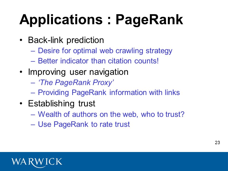 23 Applications : PageRank Back-link prediction –Desire for optimal web crawling strategy –Better indicator than citation counts! Improving user navig