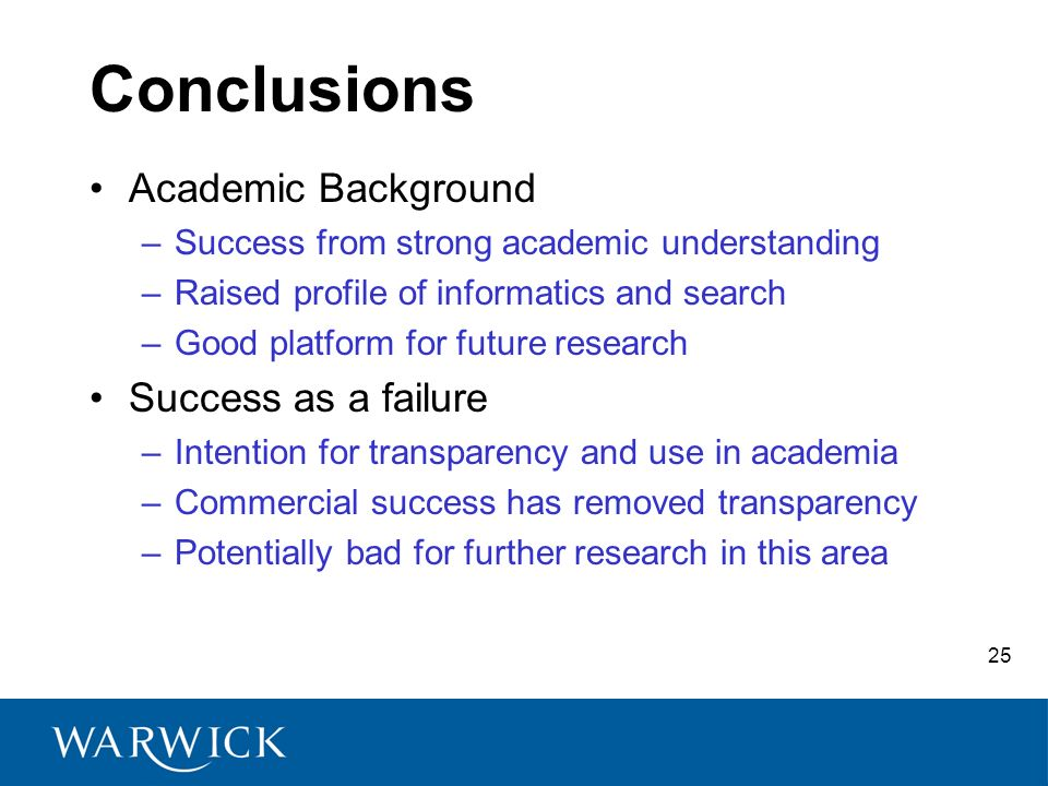 25 Conclusions Academic Background –Success from strong academic understanding –Raised profile of informatics and search –Good platform for future res