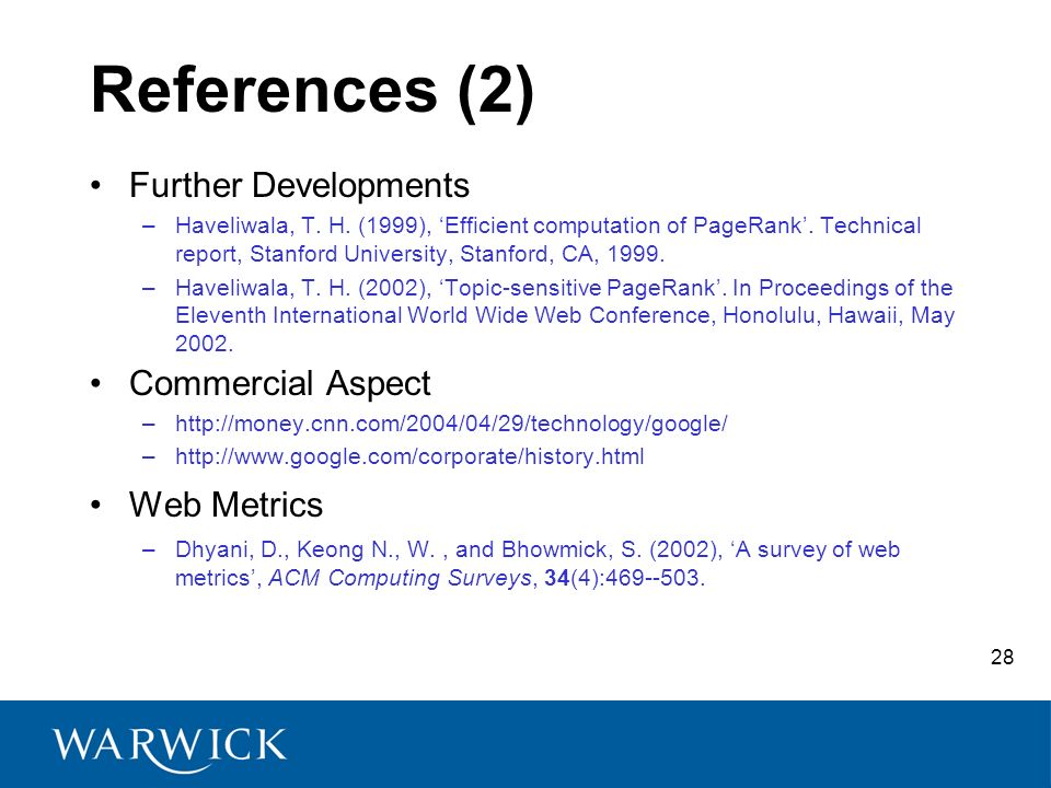 28 References (2) Further Developments –Haveliwala, T. H. (1999), Efficient computation of PageRank. Technical report, Stanford University, Stanford,