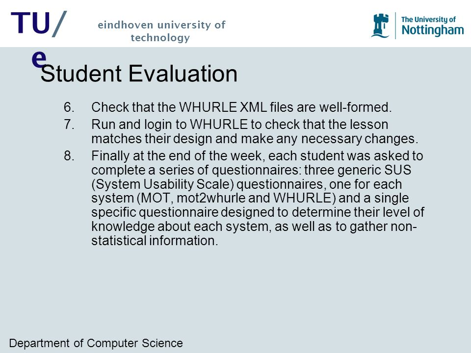 Department of Computer Science TU/ e eindhoven university of technology Student Evaluation 6.Check that the WHURLE XML files are well-formed.