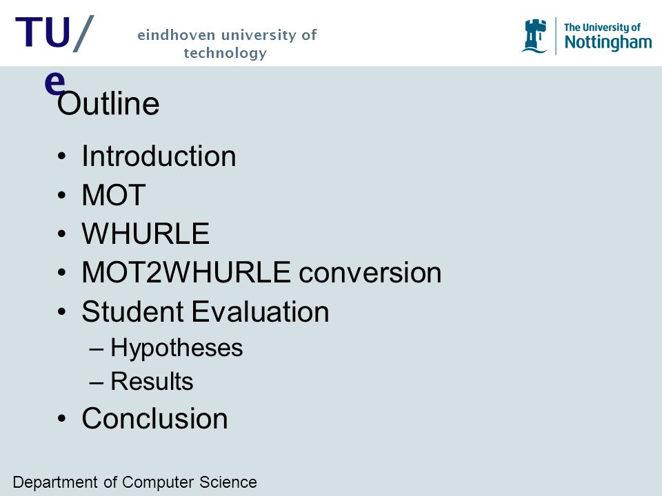 Department of Computer Science TU/ e eindhoven university of technology Outline Introduction MOT WHURLE MOT2WHURLE conversion Student Evaluation –Hypotheses –Results Conclusion