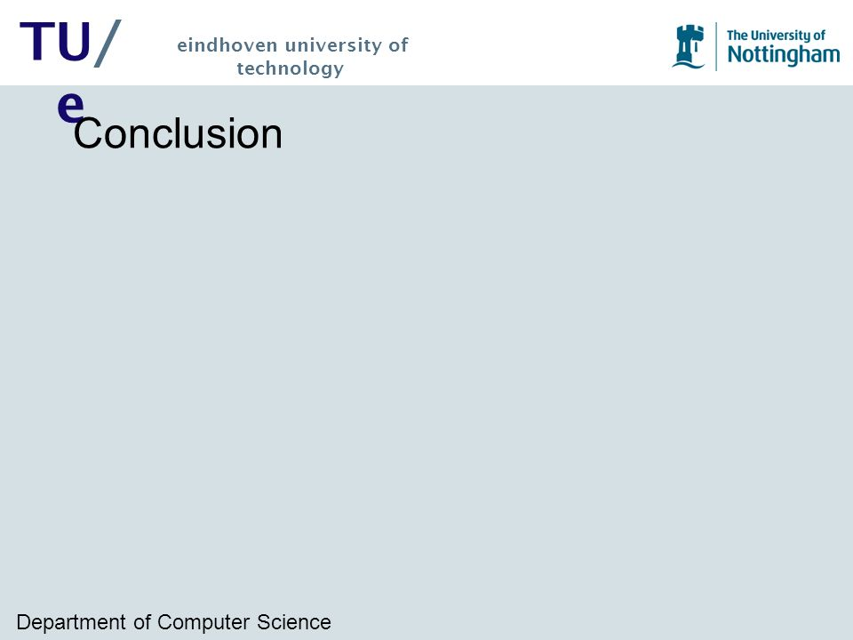Department of Computer Science TU/ e eindhoven university of technology Conclusion