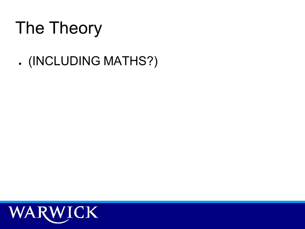 The Theory (INCLUDING MATHS?)