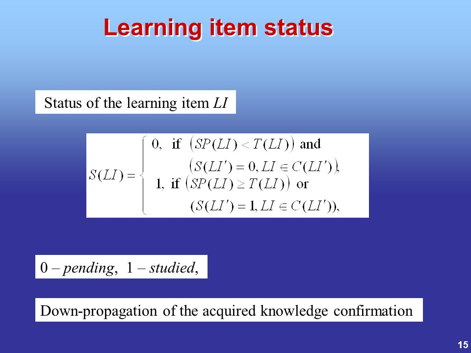 15 Status of the learning item LI 0 – pending, 1 – studied, Down-propagation of the acquired knowledge confirmation Learning item status