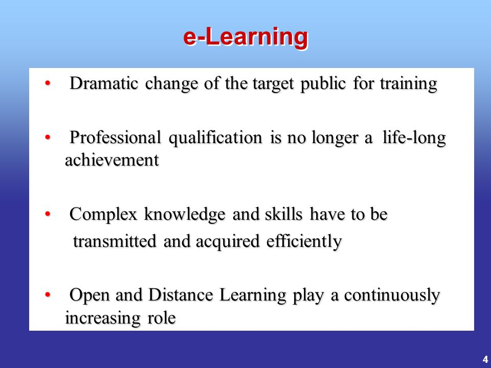 4 Dramatic change of the target public for training Dramatic change of the target public for training Professional qualification is no longer a life-long achievement Professional qualification is no longer a life-long achievement Complex knowledge and skills have to be Complex knowledge and skills have to be transmitted and acquired efficiently transmitted and acquired efficiently Open and Distance Learning play a continuously increasing role Open and Distance Learning play a continuously increasing role e-Learning