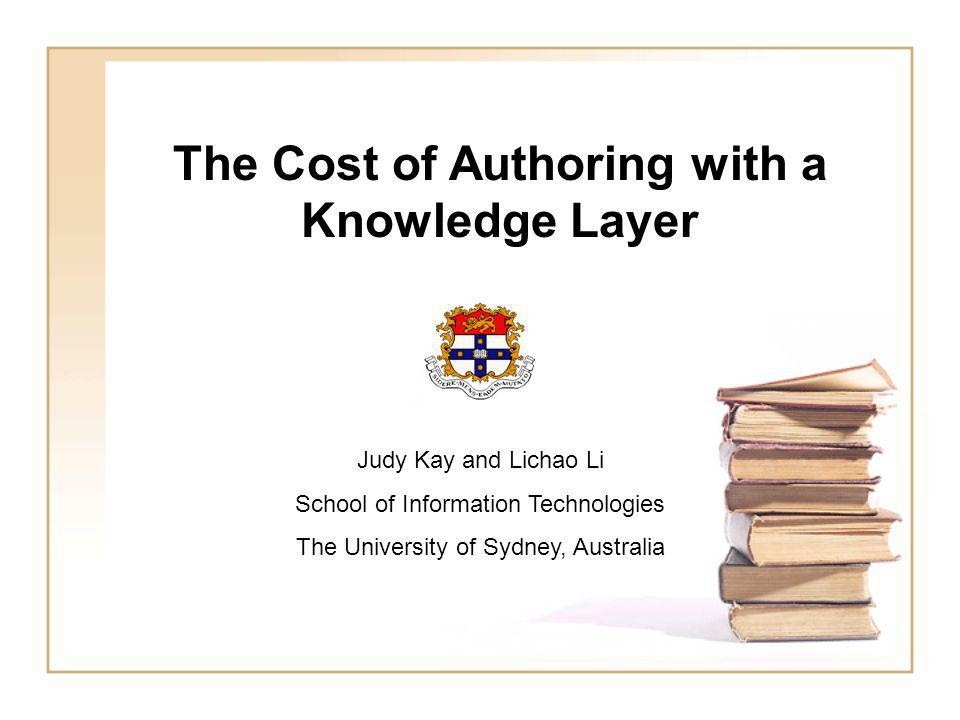 The Cost of Authoring with a Knowledge Layer Judy Kay and Lichao Li School of Information Technologies The University of Sydney, Australia