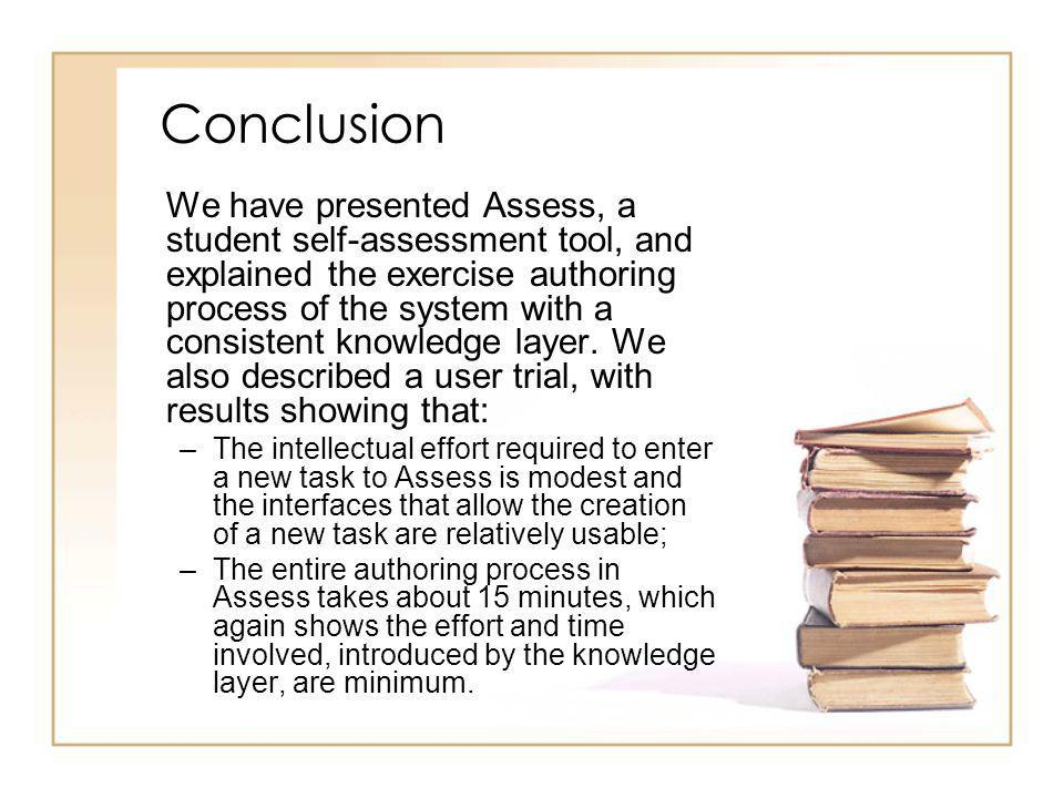 Conclusion We have presented Assess, a student self-assessment tool, and explained the exercise authoring process of the system with a consistent knowledge layer.