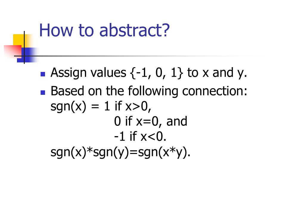 How to abstract. Assign values {-1, 0, 1} to x and y.