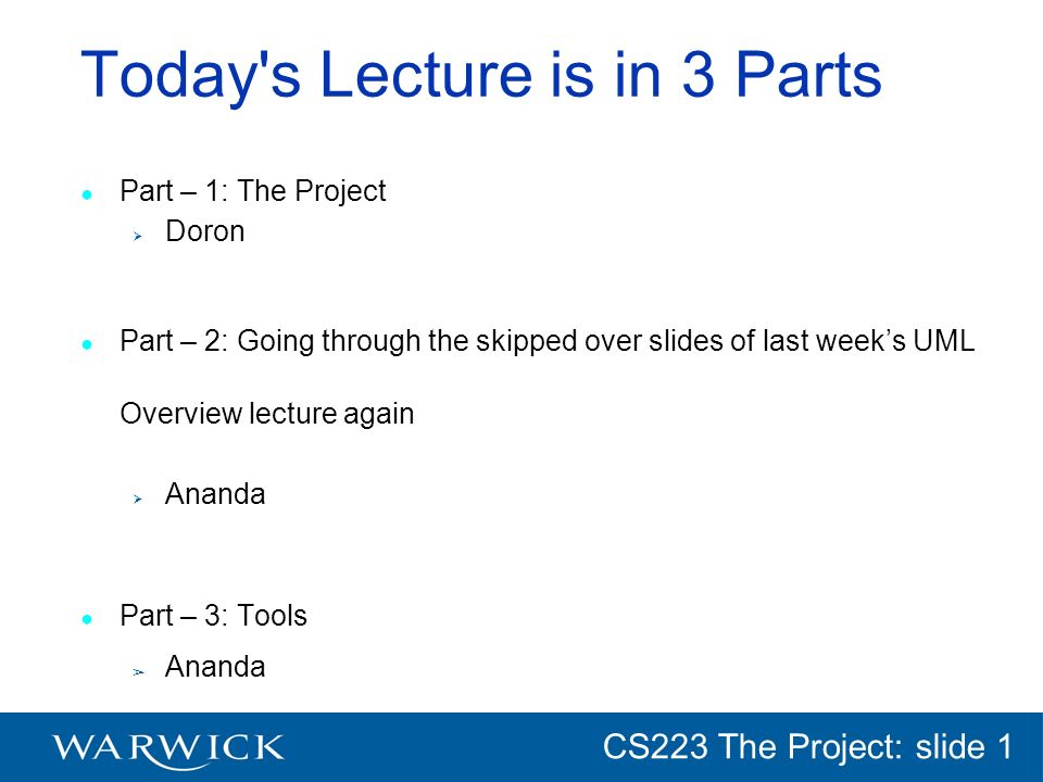 CG152 Introduction: slide 1 CS223 The Project: slide 1 Lecture 5 - The Project Aims of this part of the lecture: To introduce the project To explain how it will be organised Miscellaneous stuff!