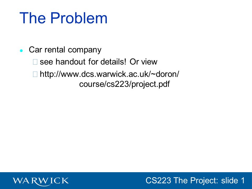 CG152 Introduction: slide 1 CS223 The Project: slide 1 Requirements The description of the requirements imprecise not quite real-world situation - simulation.