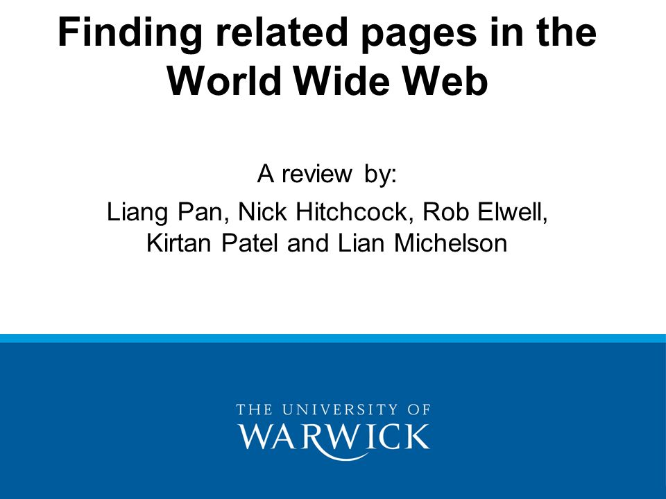 Finding related pages in the World Wide Web A review by: Liang Pan, Nick Hitchcock, Rob Elwell, Kirtan Patel and Lian Michelson