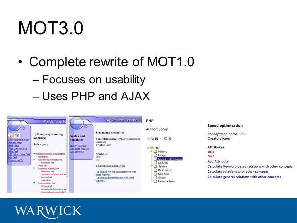 MOT3.0 Complete rewrite of MOT1.0 –Focuses on usability –Uses PHP and AJAX