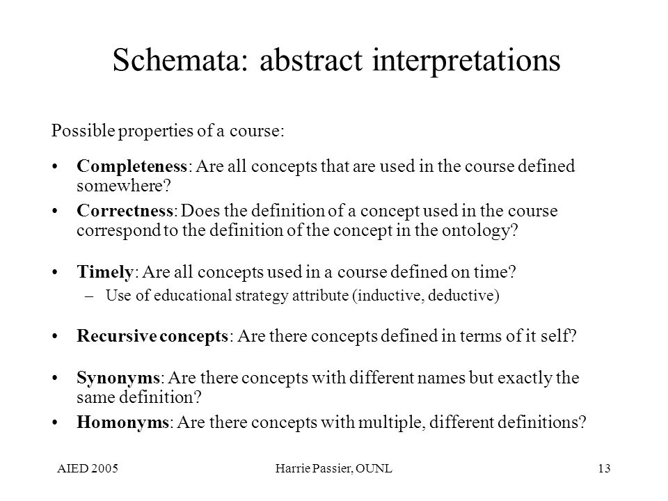 AIED 2005Harrie Passier, OUNL13 Schemata: abstract interpretations Possible properties of a course: Completeness: Are all concepts that are used in the course defined somewhere.