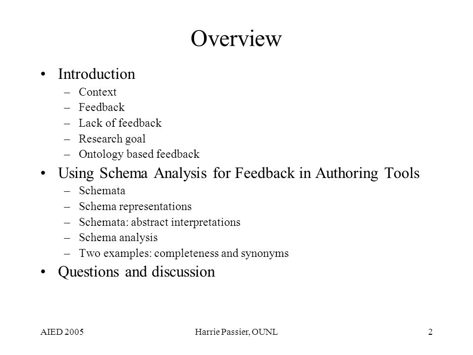 AIED 2005Harrie Passier, OUNL2 Overview Introduction –Context –Feedback –Lack of feedback –Research goal –Ontology based feedback Using Schema Analysi