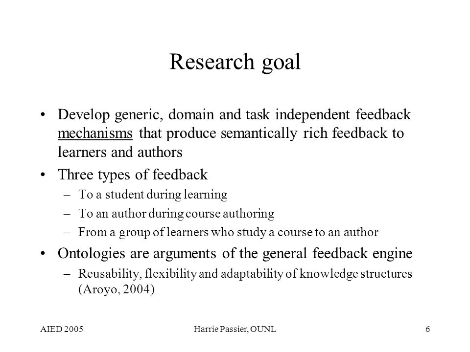 AIED 2005Harrie Passier, OUNL6 Research goal Develop generic, domain and task independent feedback mechanisms that produce semantically rich feedback