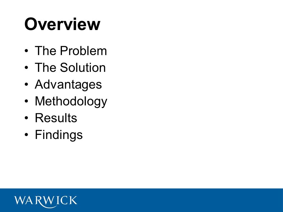 Overview The Problem The Solution Advantages Methodology Results Findings