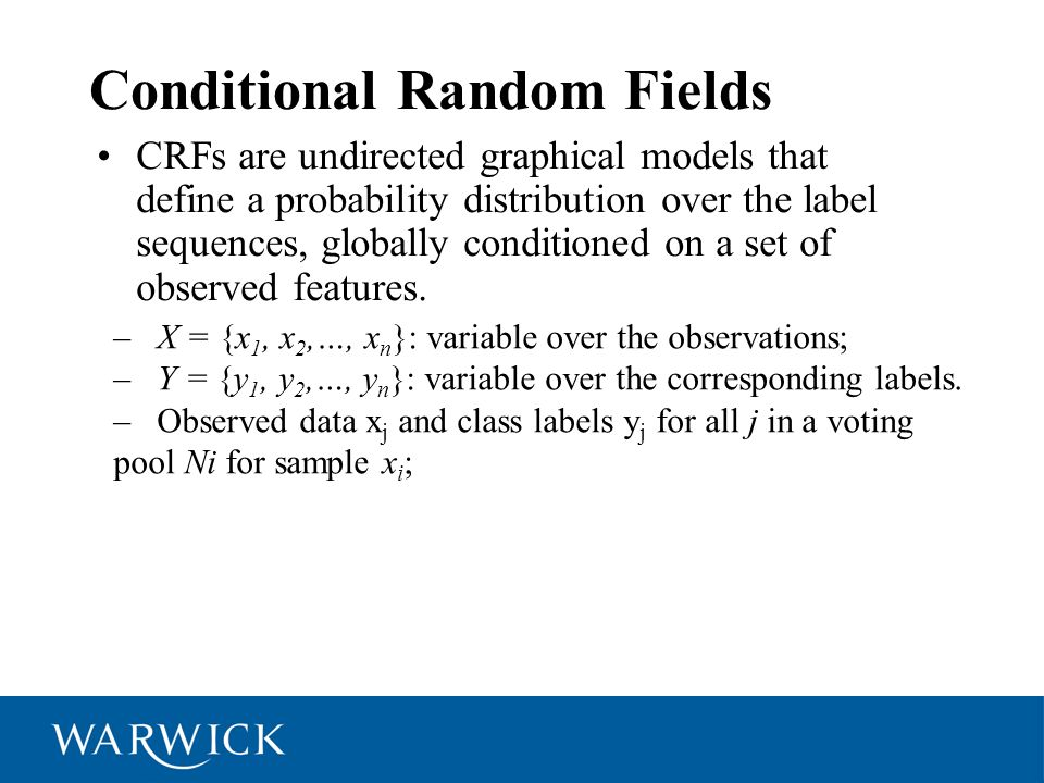 Conditional Random Fields CRFs are undirected graphical models that define a probability distribution over the label sequences, globally conditioned o
