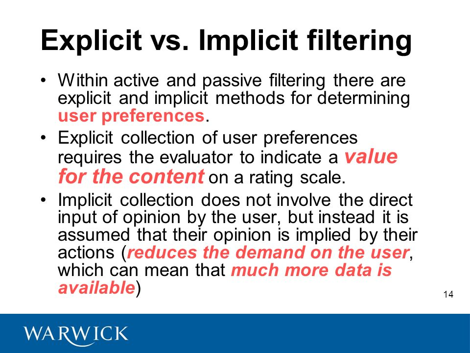 14 Explicit vs. Implicit filtering Within active and passive filtering there are explicit and implicit methods for determining user preferences. Expli