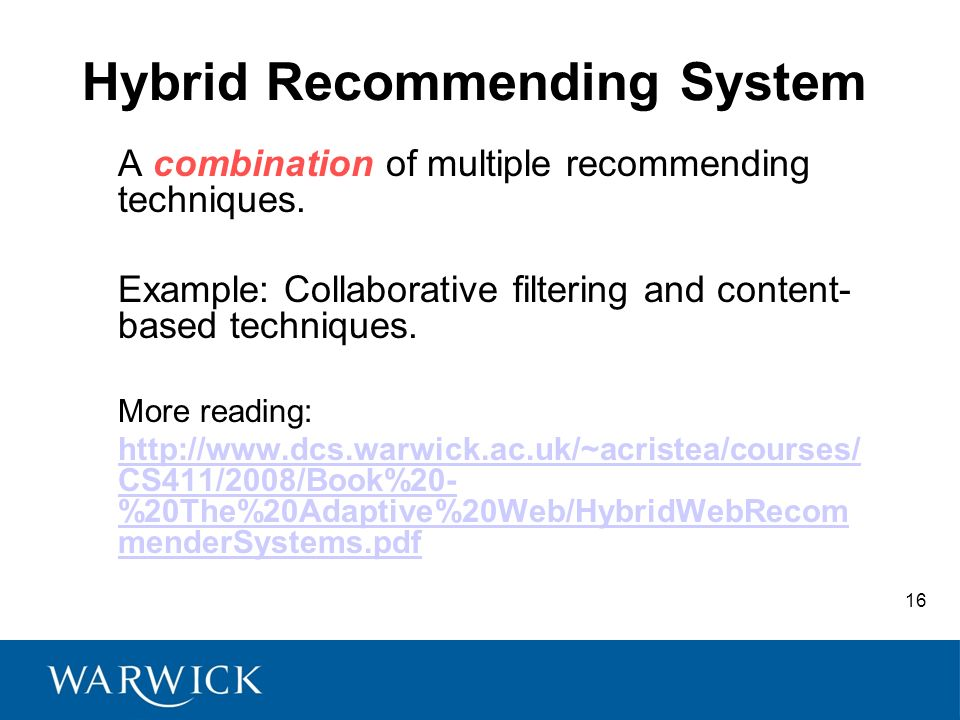 16 Hybrid Recommending System A combination of multiple recommending techniques.